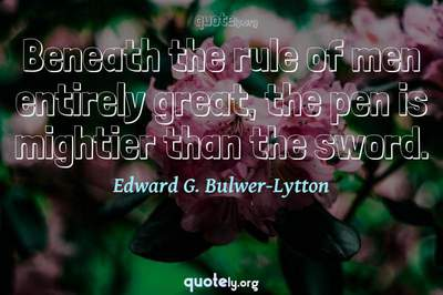 Photo Quote of Beneath the rule of men entirely great, the pen is mightier than the sword.