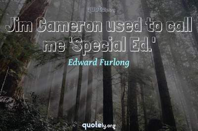 Photo Quote of Jim Cameron used to call me 'Special Ed.'