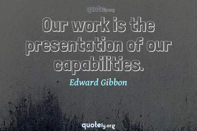 Photo Quote of Our work is the presentation of our capabilities.