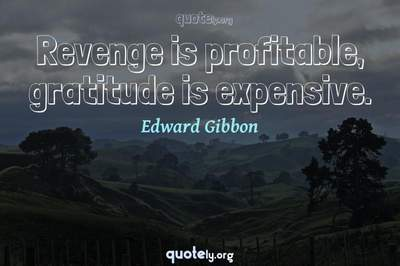 Photo Quote of Revenge is profitable, gratitude is expensive.