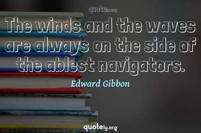 Photo Quote of The winds and the waves are always on the side of the ablest navigators.