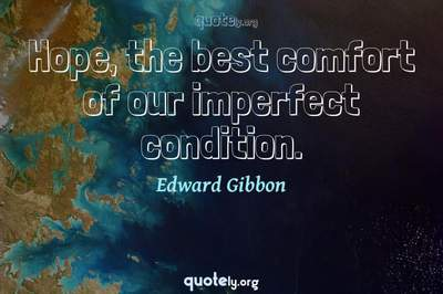 Photo Quote of Hope, the best comfort of our imperfect condition.