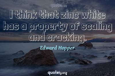 Photo Quote of I think that zinc white has a property of scaling and cracking.