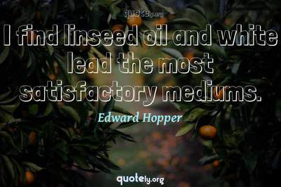 Photo Quote of I find linseed oil and white lead the most satisfactory mediums.