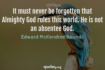 Photo Quote of It must never be forgotten that Almighty God rules this world. He is not an absentee God.
