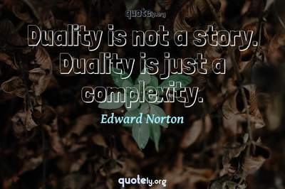 Photo Quote of Duality is not a story. Duality is just a complexity.