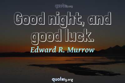 Photo Quote of Good night, and good luck.