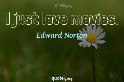 Photo Quote of I just love movies.