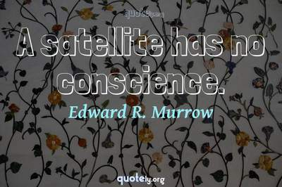Photo Quote of A satellite has no conscience.