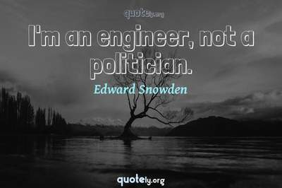 Photo Quote of I'm an engineer, not a politician.