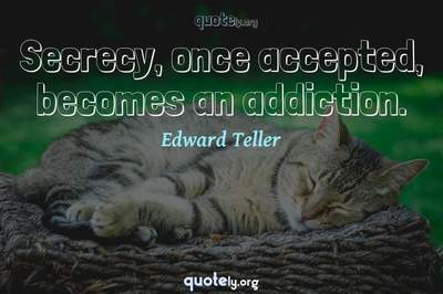 Photo Quote of Secrecy, once accepted, becomes an addiction.