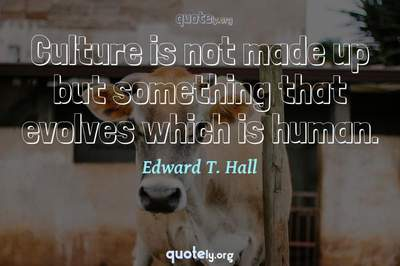 Photo Quote of Culture is not made up but something that evolves which is human.