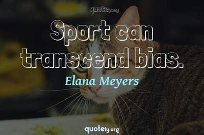 Photo Quote of Sport can transcend bias.