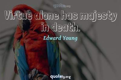 Photo Quote of Virtue alone has majesty in death.