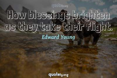 Photo Quote of How blessings brighten as they take their flight.