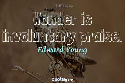 Photo Quote of Wonder is involuntary praise.