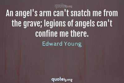 Photo Quote of An angel's arm can't snatch me from the grave; legions of angels can't confine me there.