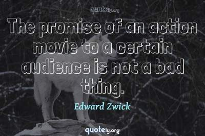 Photo Quote of The promise of an action movie to a certain audience is not a bad thing.