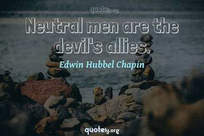 Photo Quote of Neutral men are the devil's allies.