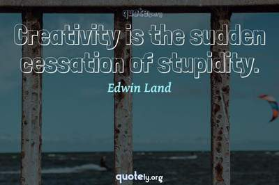 Photo Quote of Creativity is the sudden cessation of stupidity.