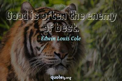 Photo Quote of Good is often the enemy of best.