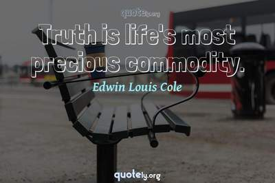 Photo Quote of Truth is life's most precious commodity.