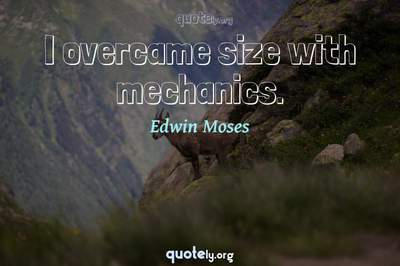 Photo Quote of I overcame size with mechanics.