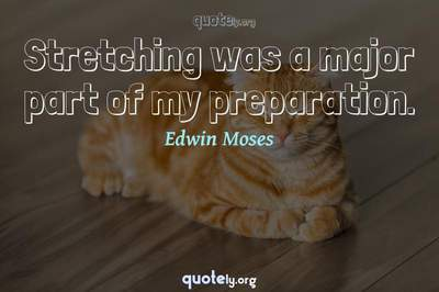 Photo Quote of Stretching was a major part of my preparation.