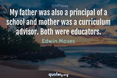 Photo Quote of My father was also a principal of a school and mother was a curriculum advisor. Both were educators.
