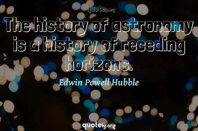 Photo Quote of The history of astronomy is a history of receding horizons.