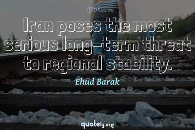 Photo Quote of Iran poses the most serious long-term threat to regional stability.