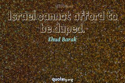 Photo Quote of Israel cannot afford to be duped.