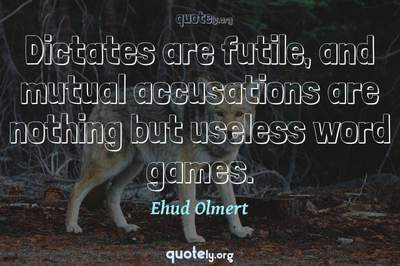 Photo Quote of Dictates are futile, and mutual accusations are nothing but useless word games.