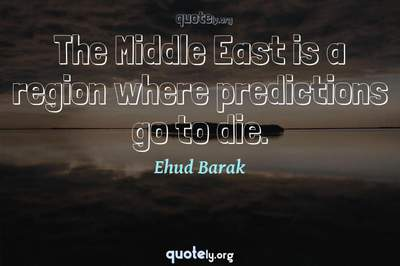 Photo Quote of The Middle East is a region where predictions go to die.
