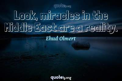 Photo Quote of Look, miracles in the Middle East are a reality.