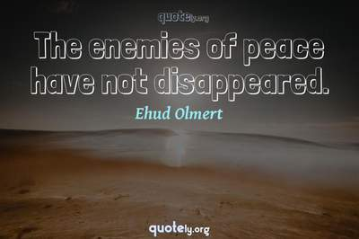 Photo Quote of The enemies of peace have not disappeared.