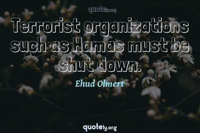 Photo Quote of Terrorist organizations such as Hamas must be shut down.