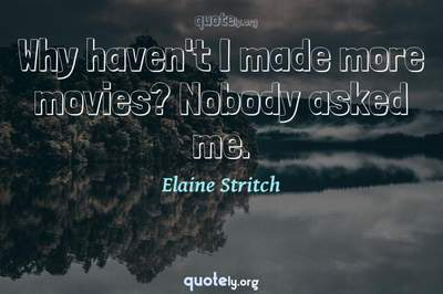 Photo Quote of Why haven't I made more movies? Nobody asked me.