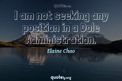 Photo Quote of I am not seeking any position in a Dole Administration.