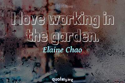 Photo Quote of I love working in the garden.
