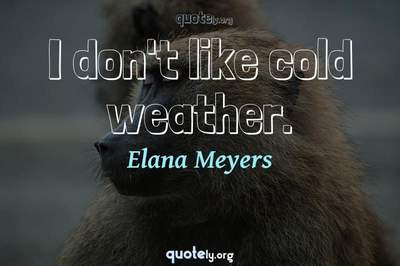 Photo Quote of I don't like cold weather.