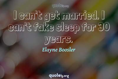 Photo Quote of I can't get married. I can't fake sleep for 30 years.
