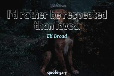 Photo Quote of I'd rather be respected than loved.