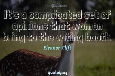 Photo Quote of It's a complicated set of opinions that women bring to the voting booth.