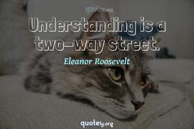 Photo Quote of Understanding is a two-way street.