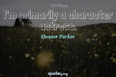 Photo Quote of I'm primarily a character actress.