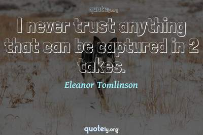 Photo Quote of I never trust anything that can be captured in 2 takes.