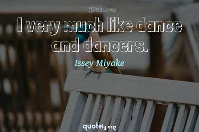 Photo Quote of I very much like dance and dancers.