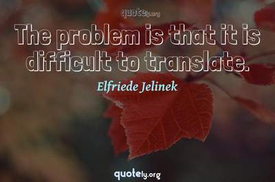 Photo Quote of The problem is that it is difficult to translate.
