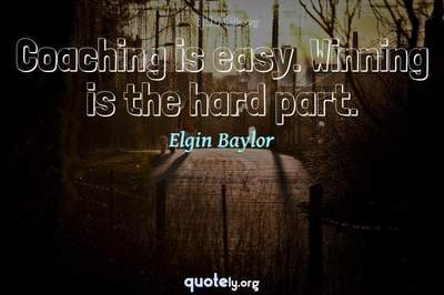 Photo Quote of Coaching is easy. Winning is the hard part.